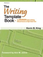 The Writing Template Book The Michigan Guide to Writing Well and Success on High-Stakes Tests