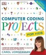 Computer Coding Projects For Kids A Step-by-Step Visual Guide to Creating Your Own Scratch Projects