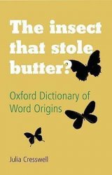 The Insect That Stole Butter: Oxford Dictionary of Word Origins