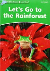 Dolphin Readers 3 Let´s Go to the Rainforest - Fiona Kenshole