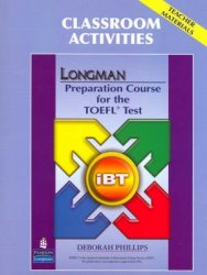 Longman Preparation Course for the TOEFL Test - IBT: Classroom Activities 2nd Revised edition - Deborah Phillips
