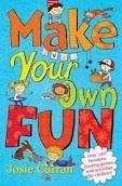 MAKE YOUR OWN FUN: OVER 140 BOREDOM-BUSTING GAMES AND ACTIVITIES FOR CHILDREN