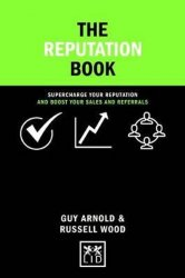 The Reputation Book: Supercharge Your Reputation and Boost Your Sales and Referrals - Guy Arnold;Russell Wood