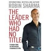 The The Leader Who Had No Title A Modern Fable on Real Success in Business and in Life