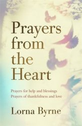 Prayers from the Heart : Prayers for help and blessings, prayers of thankfulness and love - Lorna Byrneová