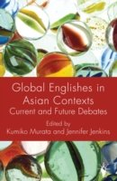 Global Englishes in Asian Contexts Current and Future Debates