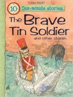 The Brave Tin Soldier and Other Stories (10 Minute Children's Stories)