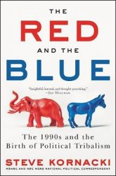 The Red and the Blue : The 1990s and the Birth of Political Tribalism - Steve Kornacki