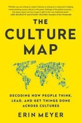 The Culture Map : Decoding How People Think, Lead, and Get Things Done Across Cultures - Erin Meyer