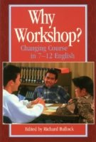 Why Workshop? Changing Course in 7-12 English