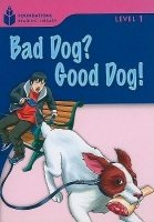 Foundations Reading Library Level 1 Reader: Bad Dog? Good Dog!