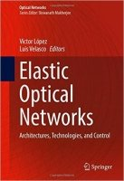 Elastic Optical Networks : Architectures, Technologies, and Control