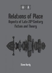 Relations of Place: Aspects of Late 20th Century Fiction and Theory