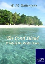 The Coral Island : A Tale of the Pacific Ocean