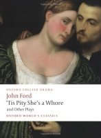 ´TIS PITY SHE´S A WHORE AND OTHER PLAYS (Oxford World´s Classics New Edition)