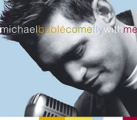 Michael Bublé: Come fly with me 2 CD - Michael Bublé