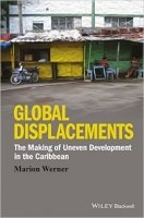 Global Displacements : The Making of Uneven Development in the Caribbean
