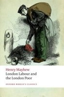 LONDON LABOUR AND THE LONDON POOR (Oxford World´s Classics New Edition)