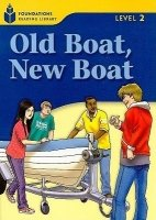 FOUNDATIONS READING LIBRARY Level 2 READER: OLD BOAT, NEW BOAT