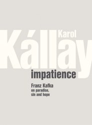 Impatience - Franz Kafka on paradise, sin and hope - Karol Kállay