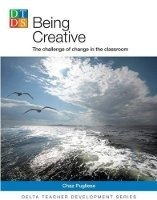 DELTA TEACHER DEVELOPMENT SERIES: BEING CREATIVE: The Challenge of Change in the Classroom