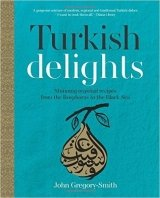 Turkish Delights: Stunning regional recipes from the Bosphorus to the Black Sea