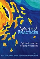 Spirited Practices : Spirituality and the Helping Professions