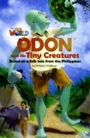 OUR WORLD Level 6 READER: ODON AND THE TINY CREATURES
