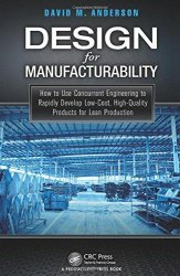 Design for Manufacturability: How to Use Concurrent Engineering to Rapidly Develop Low-Cost
