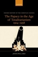 The Papacy in the Age of Totalitarianism, 1914-1958
