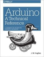Arduino: A Technical Reference : A Handbook for Technicians, Engineers, and Makers