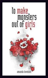 To Make a Monster Out Of the Girls - Amanda Lovelace