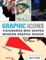 Graphic Icons : Visionaries Who Shaped Modern Graphic Design