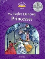 Classic Tales Second Edition Level 4 the Twelve Dancing Princesses + Audio CD Pack