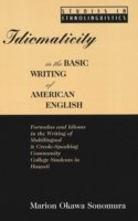 Idiomaticity in the Basic Writing of American English Formulas and Idioms in the Writing of Multilingual and Creole-Speaking Community College Students in Hawaii