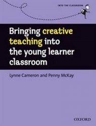 Into The Classroom Bringing Creative Teaching Into the Young Learners Classroom - Lynne Cameron
