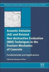 Acoustic Emission and Related Non-destructive Evaluation Techniques in the Fracture Mechanics of Concrete : Fundamentals and Applications