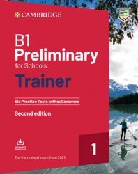 B1 Preliminary for Schools Trainer 1 for the revised exam from 2020 Second edition Six Practice Tests without Answers with Downloadable Audio
