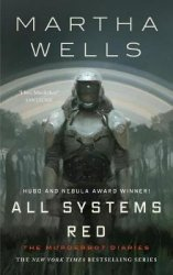 All Systems Red : The Murderbot Diaries - Martha Wells