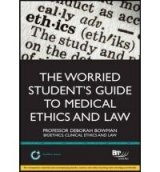 Worried Student's Guide to Medical Ethics and Law
