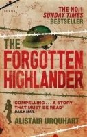 THE FORGOTTEN HIGHLANDER. MY INCREDIBLE STORY OF SURVIVAL DURING THE WAR IN THE FAR EAST