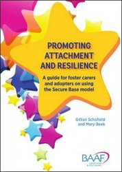 Promoting attachment and resilience : A guide for foster carers and adopters on using the Secure Base model - Gillian Schofield