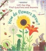 First Lift-the-Flap Questions and Answers How Do Flowers Grow?