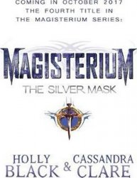 Magisterium: The Silver Mask - Holly Black;Cassandra Clare
