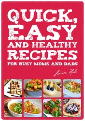 Quick, Easy and Healthy Recipes for busy Moms and Dads - Lauren Hobs [E-kniha]