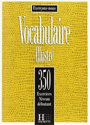 Vocabulaire illustré 350 exercices niveau débutant