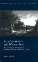 Arcadian Waters and Wanton Seas The Iconology of Waterscapes in Nineteenth-Century Transatlantic Culture