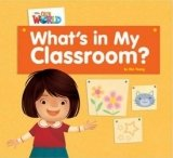OUR WORLD Level 1 READER: WHAT´S IN MY CLASSROOM?