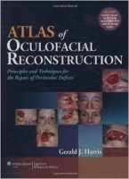 Atlas of Oculofacial Reconstruction : Principles and Techniques for the Repair of Periocular Defects