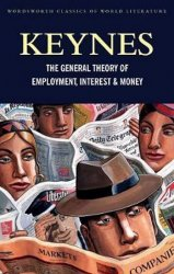 The General Theory of Employment, Interest and Money : with The Economic Consequences of the Peace - John Maynard Keynes